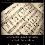 Love to Tell the Story: Growing Up Blessed and Baptist in Small Town Indiana