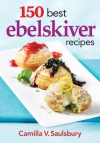150 Best Ebelskiver Recipes Cookbook by Camilla V. Saulsbury