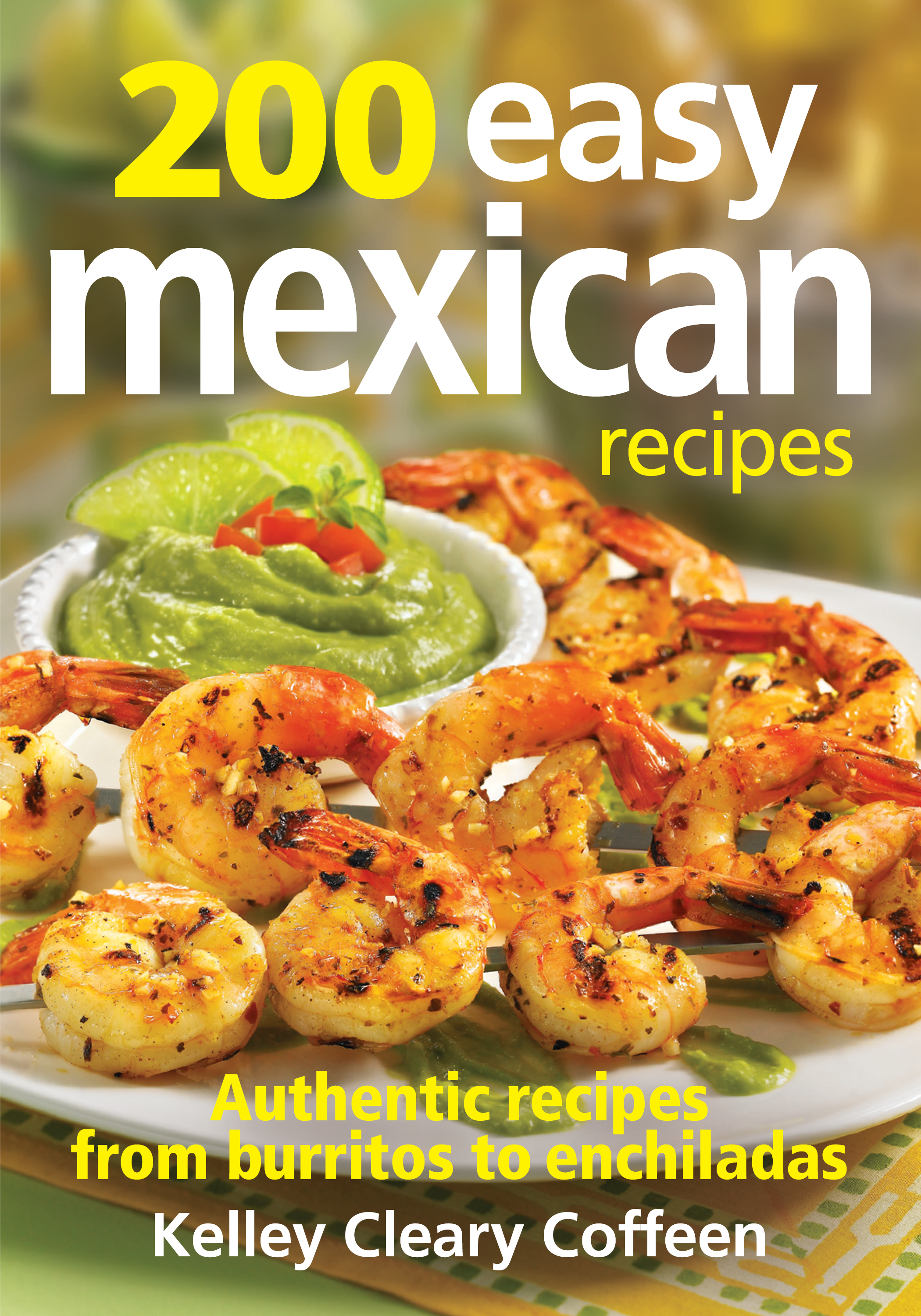 200 Easy Mexican Recipes Cookbook By Kelley Cleary Coffeen