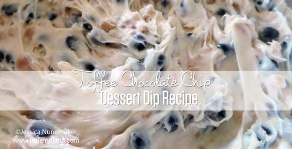 Toffee Chocolate Chip Cookie Dough Dessert Dip