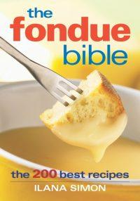 The Fondue Bible by Ilana Simon