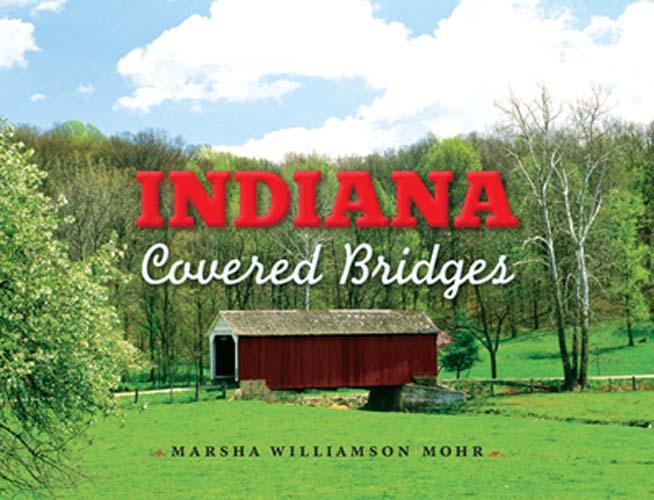Indiana Covered Bridges by Marsha Williamson Mohr