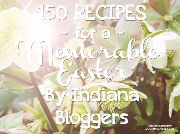Easter Recipes by Indiana Bloggers